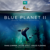 Blue Planet II (Original Television Soundtrack) - Hans Zimmer, Jacob Shea & David Fleming