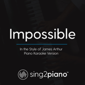 Impossible In The Style Of James Arthur [Piano Karaoke Version] Sing2Piano - Sing2Piano