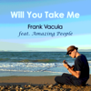 Frank Vacula - Will You Take Me (feat. Amazing People) artwork