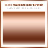 852hz Awakening Inner Strength