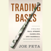 Joe Peta - Trading Bases: A Story About Wall Street, Gambling, and Baseball (Not Necessarily in That Order) (Unabridged) artwork