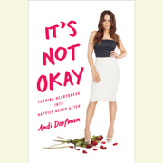 It's Not Okay: Turning Heartbreak into Happily Never After (Unabridged)