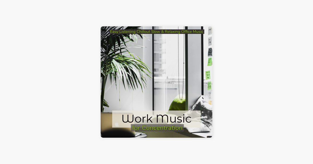 ‎Work Music for Concentration – Easy Listening Chillout Slow & Relaxing  Office Music by Work Music