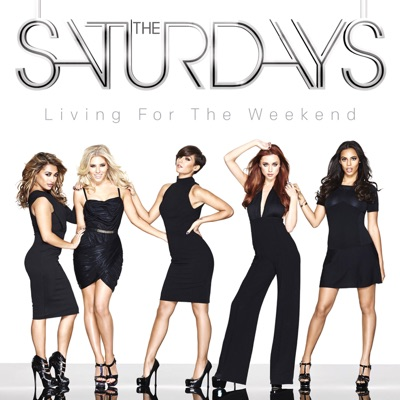 Living For the Weekend - The Saturdays