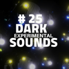 Dark Shades Ambient Soundscapes - # 25 Dark Experimental Sounds