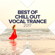 Various Artists - Best of Chill out Vocal Trance 2017