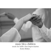 music bless children -music for ballet class improvisation-