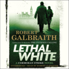 Robert Galbraith - Lethal White: A Cormoran Strike Novel (Unabridged)  artwork
