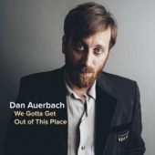 Dan Auerbach - We Gotta Get Out of This Place