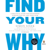 Find Your Why: A Practical Guide for Discovering Purpose for You and Your Team (Unabridged) - Simon Sinek, David Mead & Peter Docker