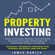 James Harley - Property Investing : How to Create Wealth and Passive Income Through Smart Buy and Hold Real Estate Investing: An Exact 18-Month Strategy for Making an Extra 100k per Year (Unabridged)