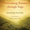 David Emerson & Elizabeth Hopper, Ph.D. - Overcoming Trauma through Yoga: Reclaiming Your Body (Unabridged) artwork