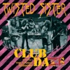 Club Daze Volume 1: The Studio Sessions, Twisted Sister