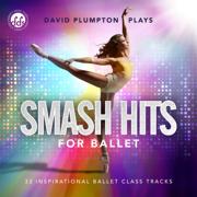 Smash Hits for Ballet: Inspirational Ballet Class Music - David Plumpton - David Plumpton
