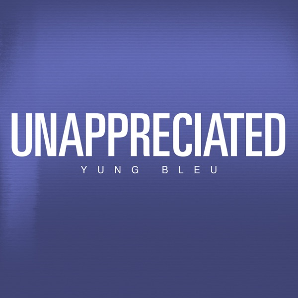 Unappreciated - Single
