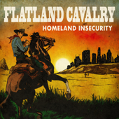Flatland Cavalry - Homeland Insecurity