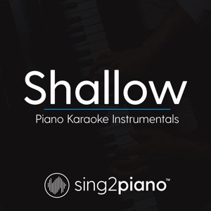 Sing2Piano - Shallow (Lower Key) [Originally Performed by Lady Gaga & Bradley Cooper] [Piano Karaoke Instrumentals]