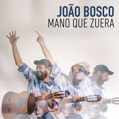 Mano Que Zuera - João Bosco