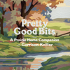 Garrison Keillor - Pretty Good Bits from A Prairie Home Companion and Garrison Keillor: A Specially Priced Introduction to the World of Lake Wobegon  artwork