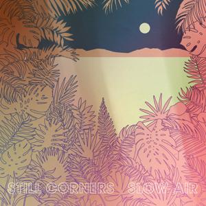 Still Corners - Slow Air