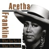 What You See Is What You Sweat, Aretha Franklin