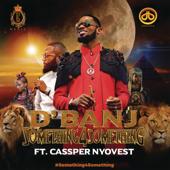 Something for Something (feat. Cassper Nyovest) - D'Banj