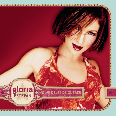 No Me Dejes De Querer - Single - Gloria Estefan