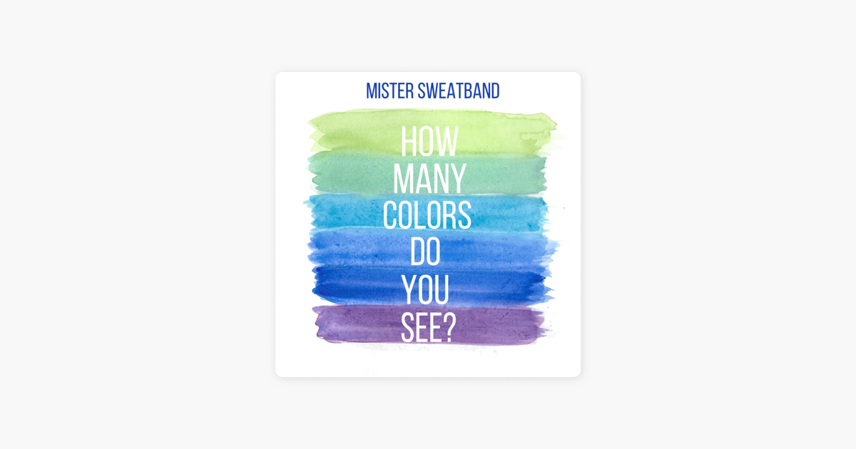 How Many Colors Do You See Single By Mister Sweatband On Apple Music