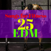 25 EDM Songs for Fitness – Workout Songs 120 to 130 bpm Electronic Dance Music for Workout, Personal Training, Boot Camp Motivational Music