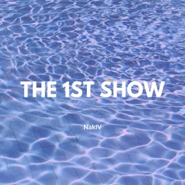 The 1st Show by NakIV