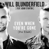 Even When You're Gone (For Eliah) [feat. Adam Stanton]