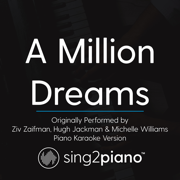 A Million Dreams (Originally Performed by Ziv Zaifman, Hugh Jackman & Michelle Williams) [Piano Karaoke Version] - Sing2Piano - Sing2Piano