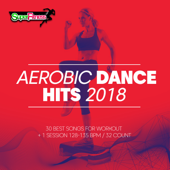 Aerobic Dance Hits 2018: 30 Best Songs for Workout & 1 Session 128-135 bpm: 32 count