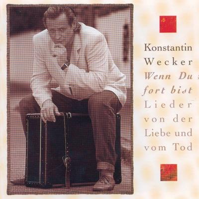 Wenn du fort bist - Lieder von der Liebe und vom Tod (2nd Edition) - Konstantin Wecker
