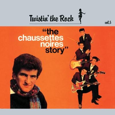 Twistin' the Rock, Vol. 5: The Chaussettes Noires Story - Les Chaussettes Noires