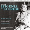Gluck: Ifigenia in Tauride (1957, Milan) - Callas Live Remastered, Maria Callas