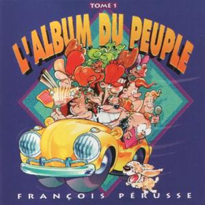 François Pérusse - L'Album du peuple - Tome 1