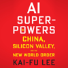 Kai-Fu Lee - AI Superpowers: China, Silicon Valley, and the New World Order (Unabridged)  artwork