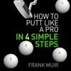 Frank Muir - How to Putt Like a Pro in 4 Simple Steps (Unabridged) bild