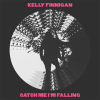 Kelly Finnigan - Catch Me I'm Falling