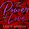 The Power of Love: Love Songs