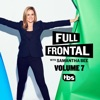 Full Frontal with Samantha Bee, Vol. 7 wiki, synopsis