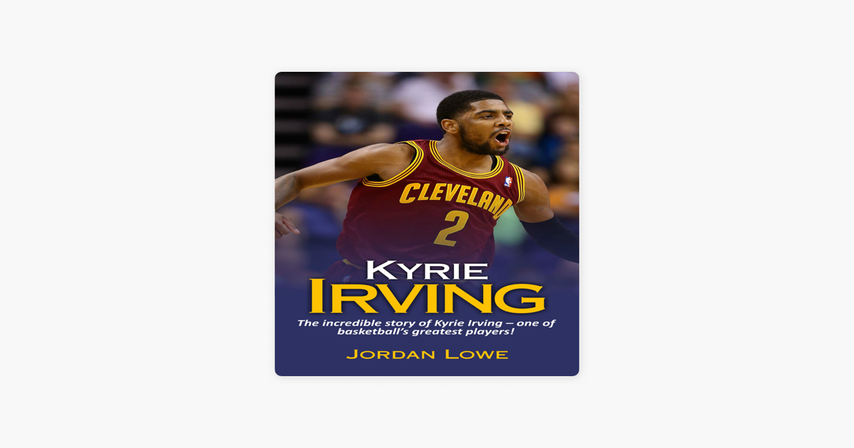 262a6e23a7e6  Kyrie Irving  The Incredible Story of Kyrie Irving - One of Basketball s  Greatest Players! (Unabridged) on Apple Books