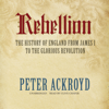 Peter Ackroyd - Rebellion: The History of England from James I to the Glorious Revolution  artwork