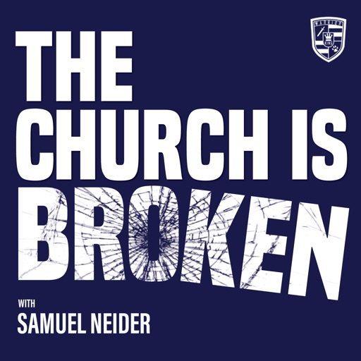 Cover image of THE CHURCH IS BROKEN WITH SAMUEL NEIDER