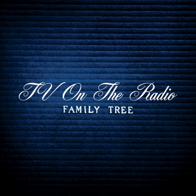 Family Tree - Single - Tv On The Radio