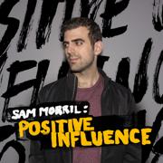 Positive Influence - Sam Morril - Sam Morril