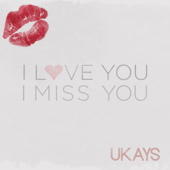 I Love You I Miss You - UKAYS