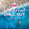20 Ambient Chill Out Mix: Selection 2018, Easy Listening, Summer Time Hits, Ritmos Caliente, Ibiza Party Lounge - Chillout Music Ensemble
