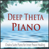 Deep Theta Piano (Chakra Suite Piano for Inner Peace Healing) - The Suntrees Sky